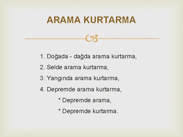 ARAMA KURTARMA 1. Doğada - dağda arama kurtarma, 2. Selde arama kurtarma, 3. Yangında