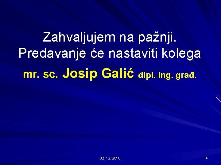 Zahvaljujem na pažnji. Predavanje će nastaviti kolega mr. sc. Josip Galić dipl. ing. građ.