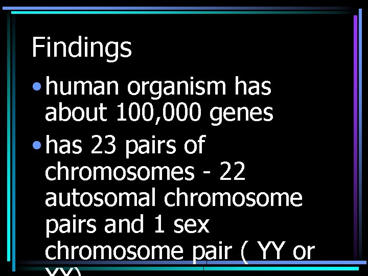 Findings • human organism has about 100, 000 genes • has 23 pairs of