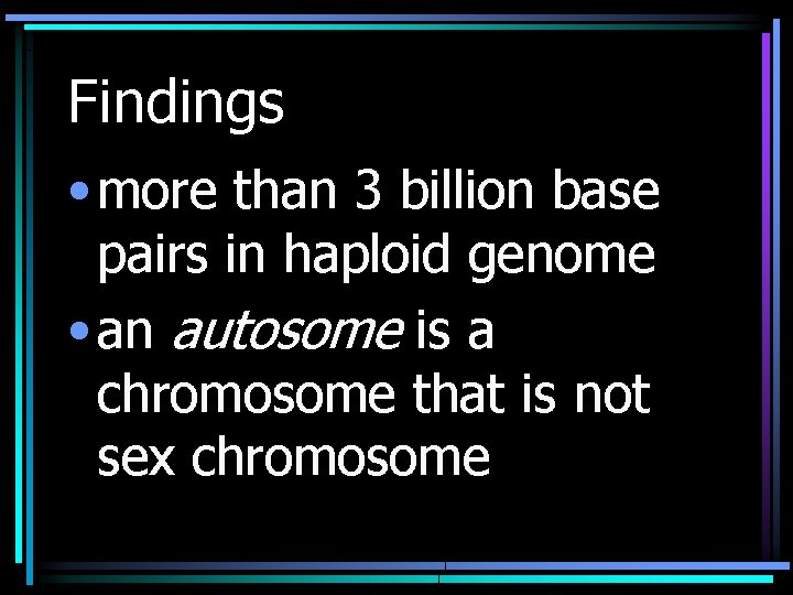 Findings • more than 3 billion base pairs in haploid genome • an autosome