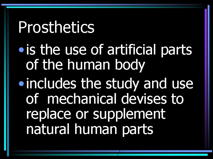 Prosthetics • is the use of artificial parts of the human body • includes