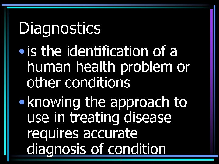 Diagnostics • is the identification of a human health problem or other conditions •