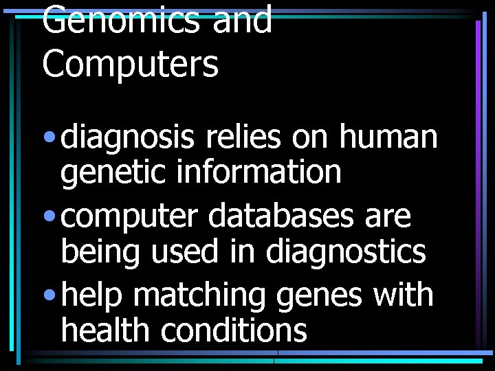 Genomics and Computers • diagnosis relies on human genetic information • computer databases are