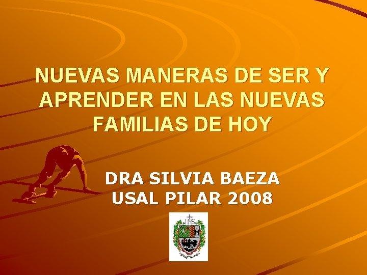 NUEVAS MANERAS DE SER Y APRENDER EN LAS NUEVAS FAMILIAS DE HOY DRA SILVIA