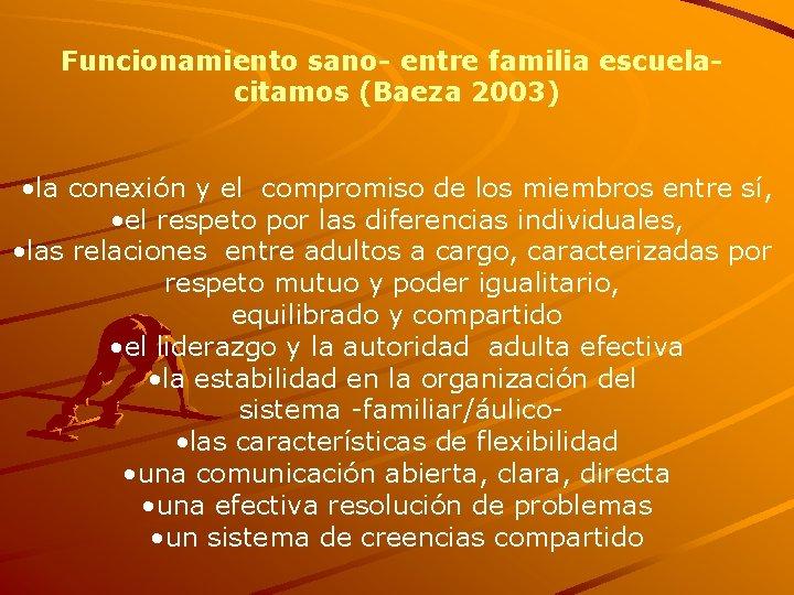 Funcionamiento sano- entre familia escuelacitamos (Baeza 2003) • la conexión y el compromiso de