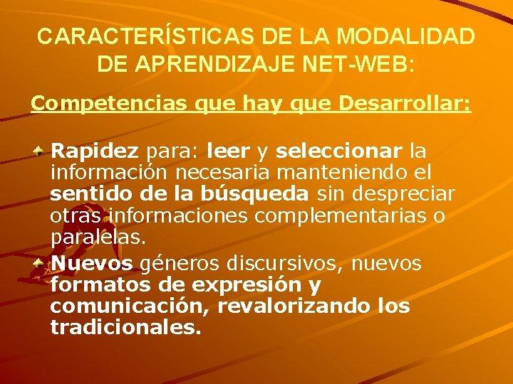 CARACTERÍSTICAS DE LA MODALIDAD DE APRENDIZAJE NET-WEB: Competencias que hay que Desarrollar: Rapidez para: