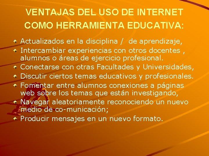 VENTAJAS DEL USO DE INTERNET COMO HERRAMIENTA EDUCATIVA: Actualizados en la disciplina / de