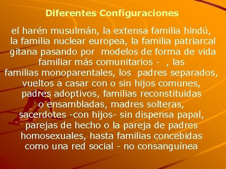 Diferentes Configuraciones el harén musulmán, la extensa familia hindú, la familia nuclear europea, la