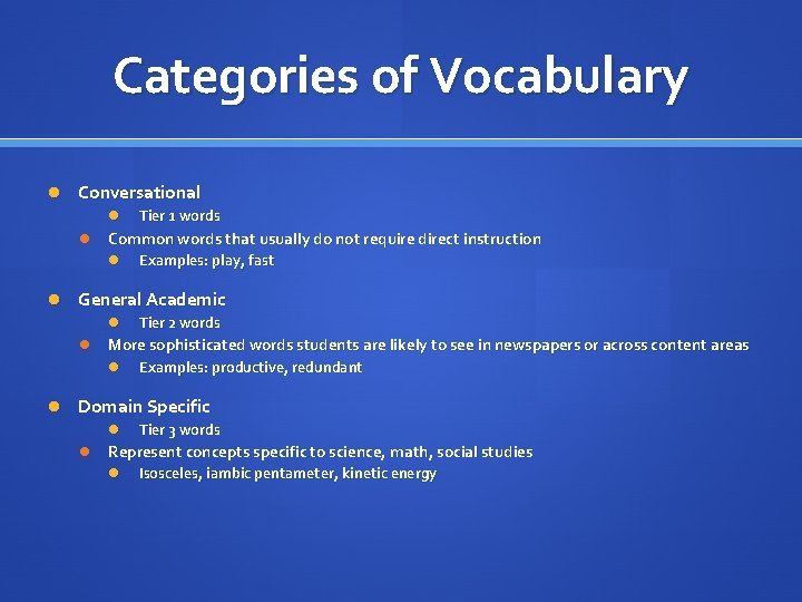 Categories of Vocabulary Conversational Tier 1 words Common words that usually do not require