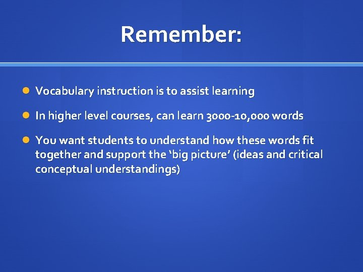 Remember: Vocabulary instruction is to assist learning In higher level courses, can learn 3000