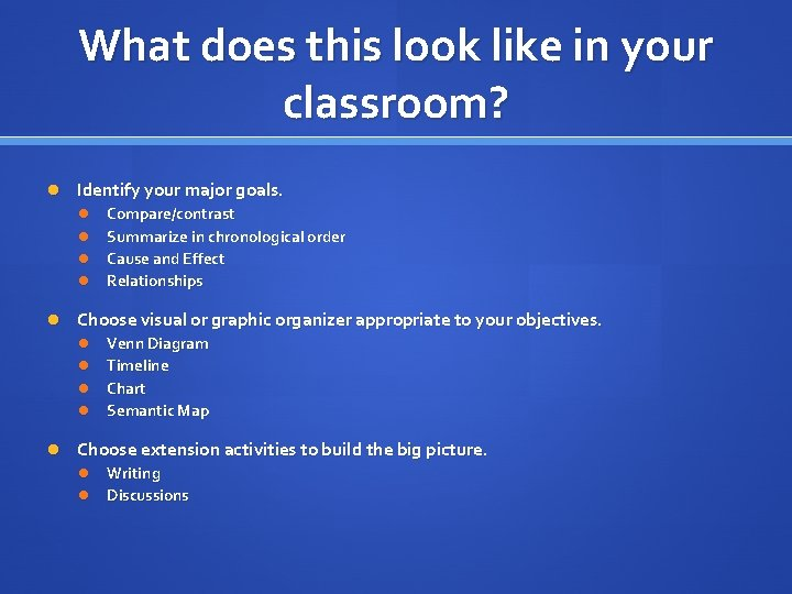 What does this look like in your classroom? Identify your major goals. Compare/contrast Summarize