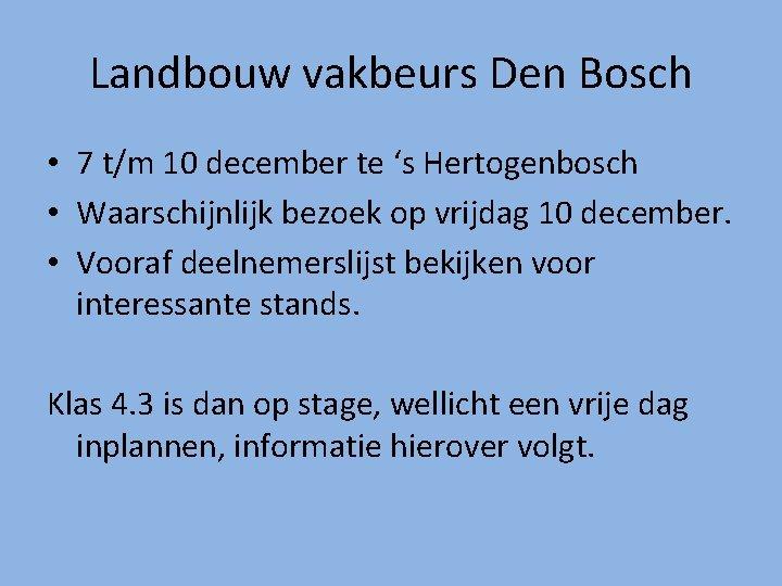 Landbouw vakbeurs Den Bosch • 7 t/m 10 december te 's Hertogenbosch • Waarschijnlijk