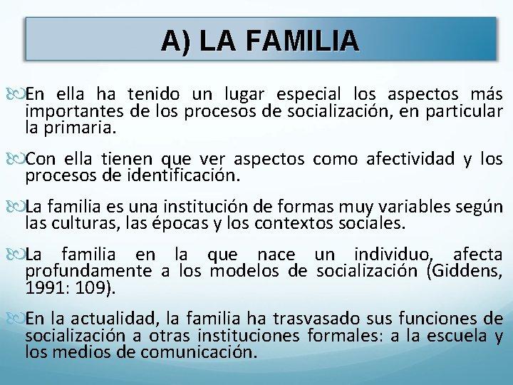 A) LA FAMILIA En ella ha tenido un lugar especial los aspectos más importantes