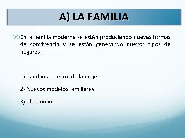 A) LA FAMILIA En la familia moderna se están produciendo nuevas formas de convivencia