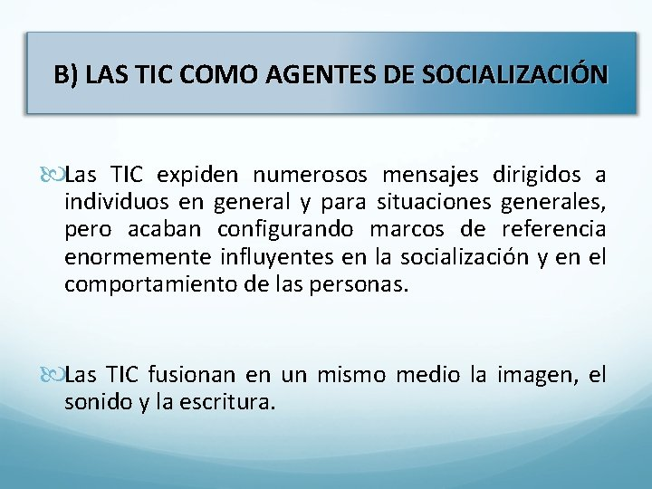 B) LAS TIC COMO AGENTES DE SOCIALIZACIÓN Las TIC expiden numerosos mensajes dirigidos a