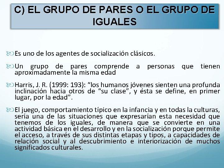 C) EL GRUPO DE PARES O EL GRUPO DE IGUALES Es uno de los