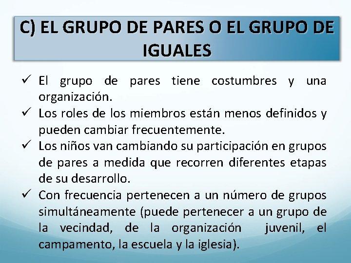 C) EL GRUPO DE PARES O EL GRUPO DE IGUALES ü El grupo de