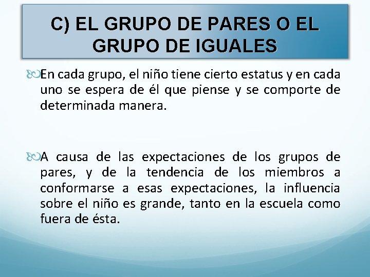 C) EL GRUPO DE PARES O EL GRUPO DE IGUALES En cada grupo, el
