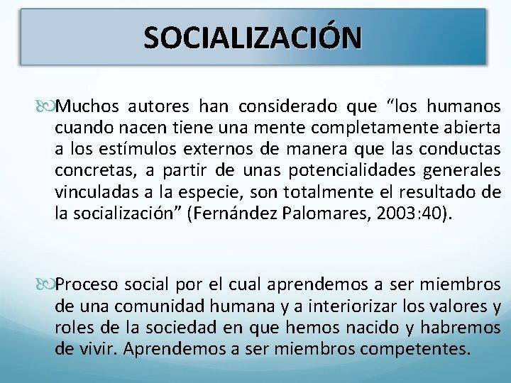 """SOCIALIZACIÓN Muchos autores han considerado que """"los humanos cuando nacen tiene una mente completamente"""