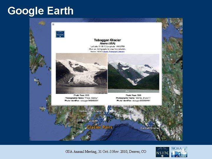 Google Earth GSA Annual Meeting, 31 Oct. -3 Nov. 2010, Denver, CO