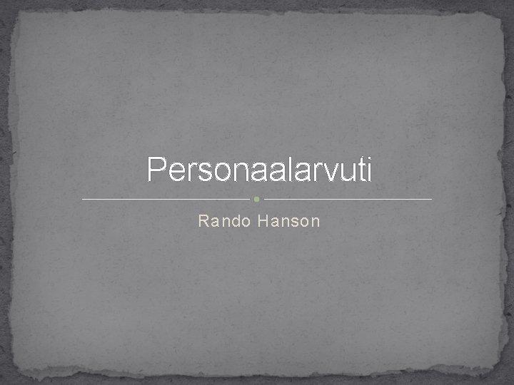 Personaalarvuti Rando Hanson