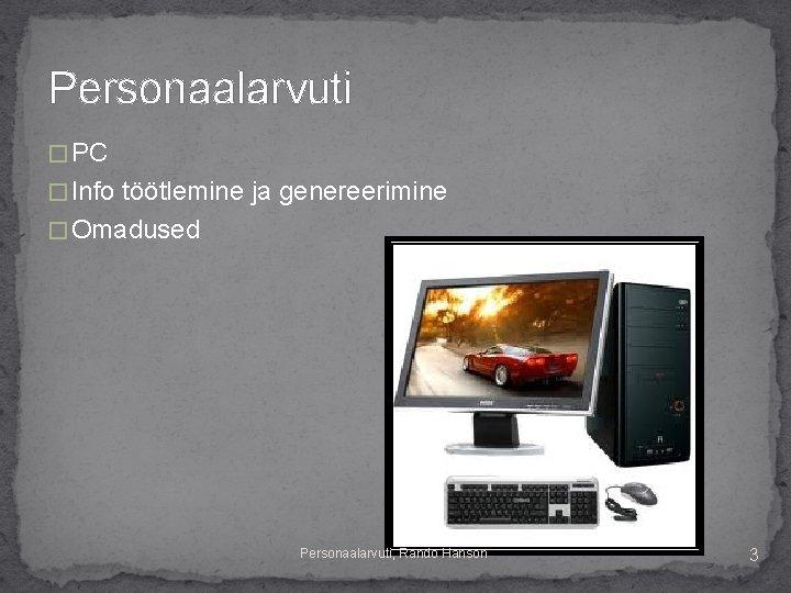 Personaalarvuti � PC � Info töötlemine ja genereerimine � Omadused Personaalarvuti, Rando Hanson 3