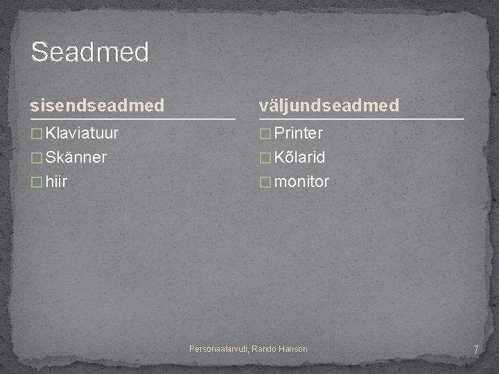 Seadmed sisendseadmed väljundseadmed � Klaviatuur � Printer � Skänner � Kõlarid � hiir �