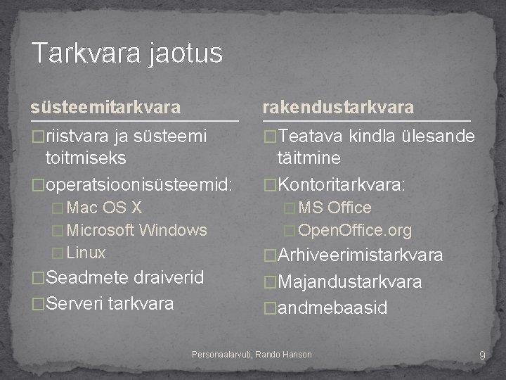 Tarkvara jaotus süsteemitarkvara rakendustarkvara �riistvara ja süsteemi �Teatava kindla ülesande toitmiseks �operatsioonisüsteemid: täitmine �Kontoritarkvara: