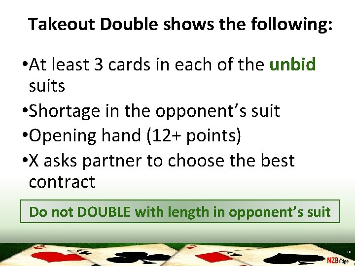 Takeout Double shows the following: • At least 3 cards in each of the