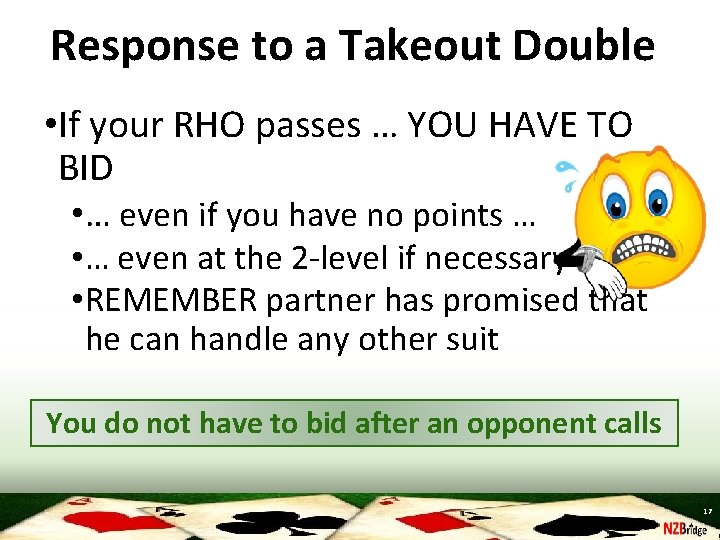 Response to a Takeout Double • If your RHO passes … YOU HAVE TO