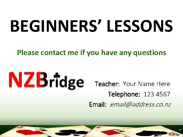 BEGINNERS' LESSONS Please contact me if you have any questions Teacher: Your Name Here