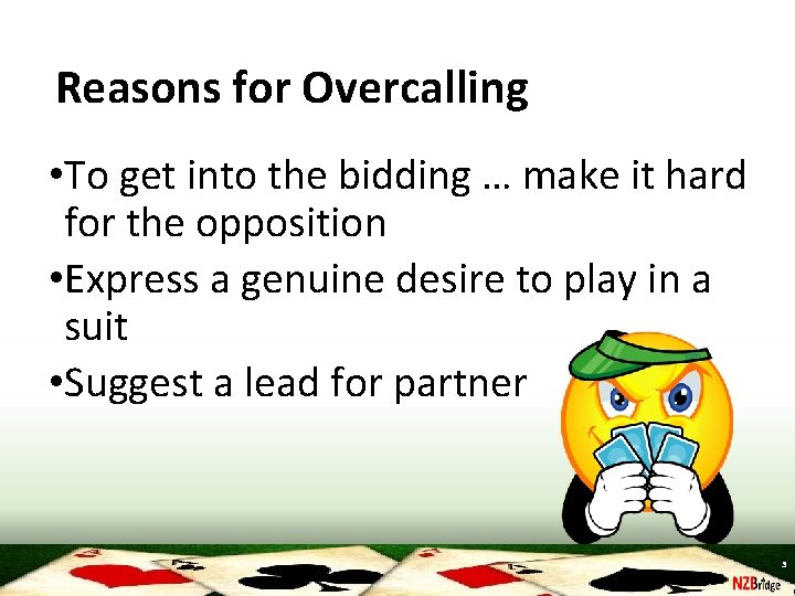 Reasons for Overcalling • To get into the bidding … make it hard for