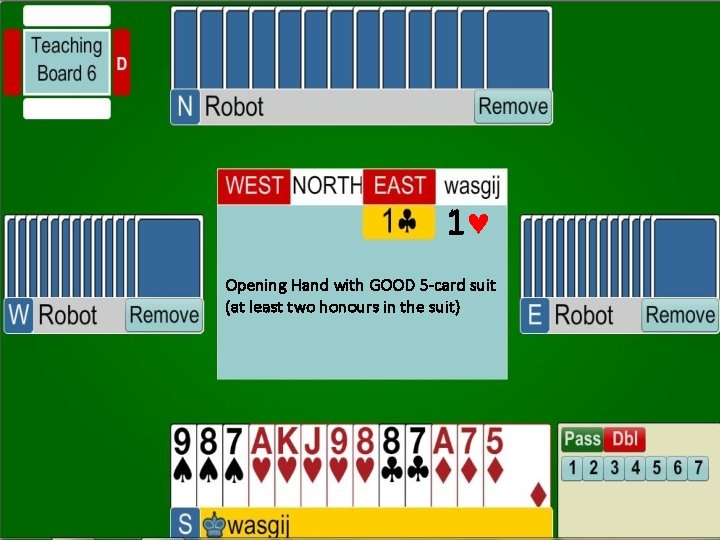 1 Opening Hand with GOOD 5 -card suit (at least two honours in the
