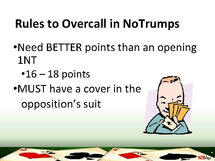 Rules to Overcall in No. Trumps • Need BETTER points than an opening 1
