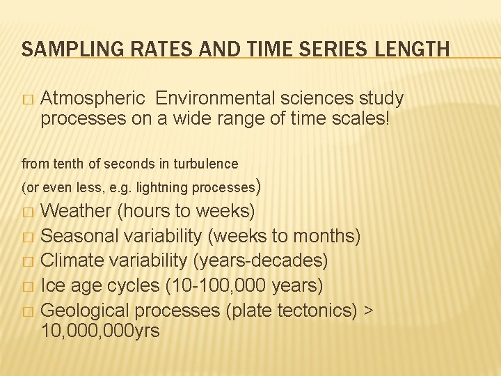 SAMPLING RATES AND TIME SERIES LENGTH � Atmospheric Environmental sciences study processes on a