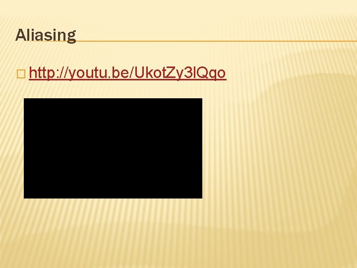 Aliasing � http: //youtu. be/Ukot. Zy 3 l. Qqo