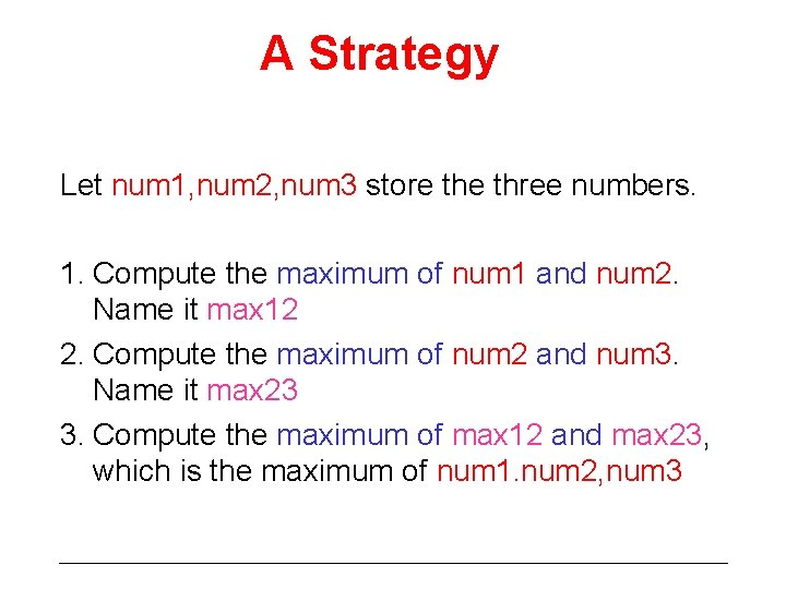 A Strategy Let num 1, num 2, num 3 store three numbers. 1. Compute