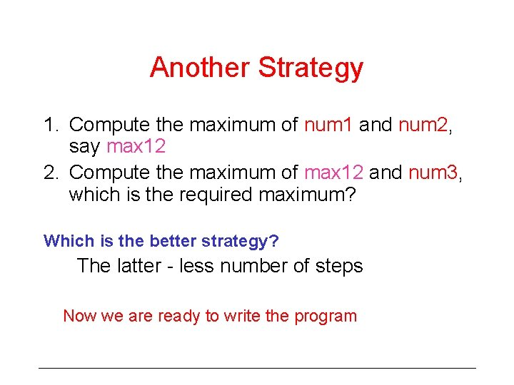 Another Strategy 1. Compute the maximum of num 1 and num 2, say max