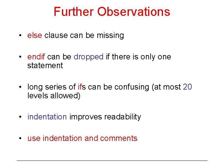 Further Observations • else clause can be missing • endif can be dropped if