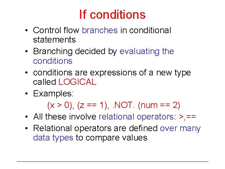 If conditions • Control flow branches in conditional statements • Branching decided by evaluating