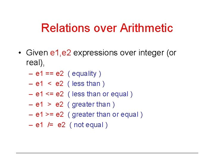 Relations over Arithmetic • Given e 1, e 2 expressions over integer (or real),