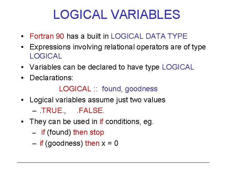 LOGICAL VARIABLES • Fortran 90 has a built in LOGICAL DATA TYPE • Expressions