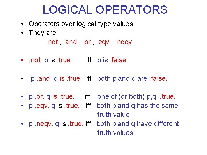 LOGICAL OPERATORS • Operators over logical type values • They are. not. , .