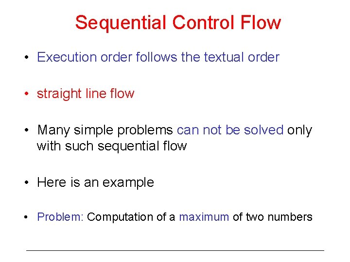 Sequential Control Flow • Execution order follows the textual order • straight line flow
