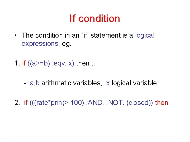 If condition • The condition in an `if' statement is a logical expressions, eg.