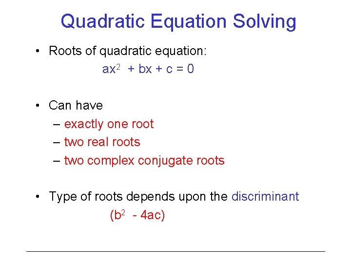 Quadratic Equation Solving • Roots of quadratic equation: ax 2 + bx + c