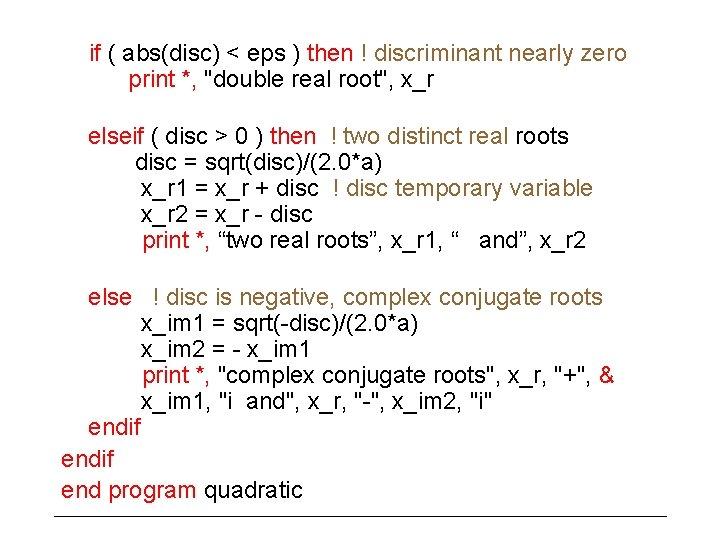 """if ( abs(disc) < eps ) then ! discriminant nearly zero print *, """"double"""