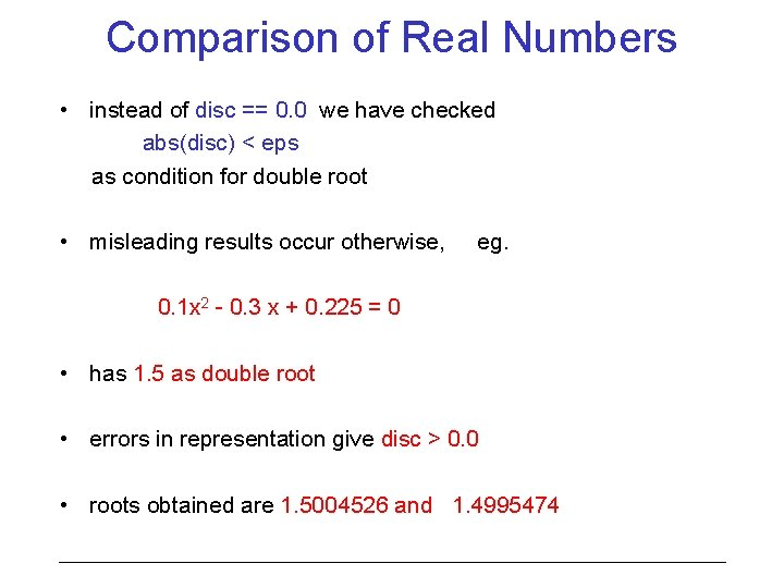 Comparison of Real Numbers • instead of disc == 0. 0 we have checked
