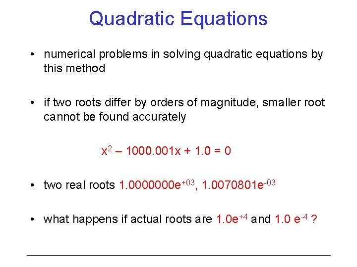 Quadratic Equations • numerical problems in solving quadratic equations by this method • if