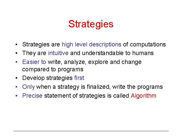Strategies • Strategies are high level descriptions of computations • They are intuitive and